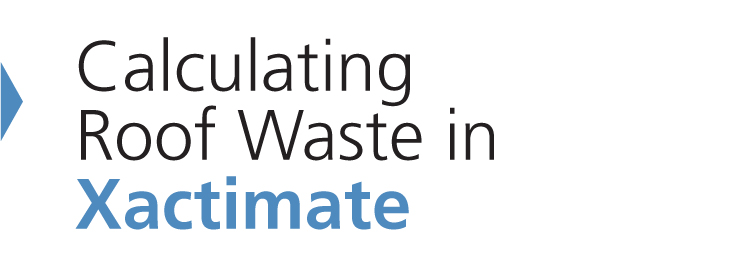 Calculating Roof Waste in Xactimate | Webcast