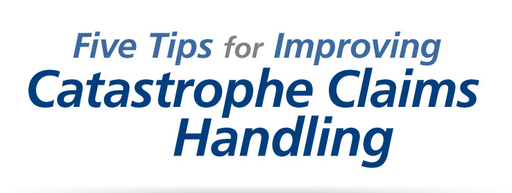 Five Tips for Improving Catastrophe Claims Handling