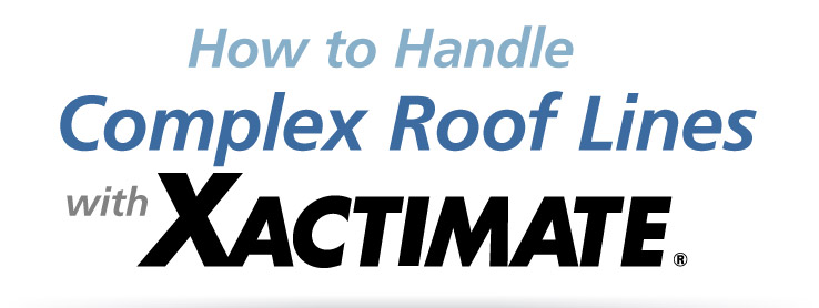 How to Handle Complex Roof Lines with Xactimate