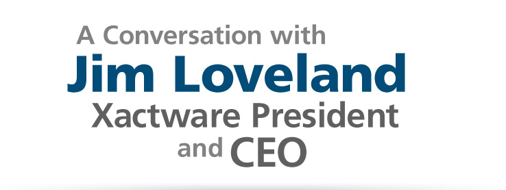 A Conversation with Jim Loveland, Xactware President and CEO