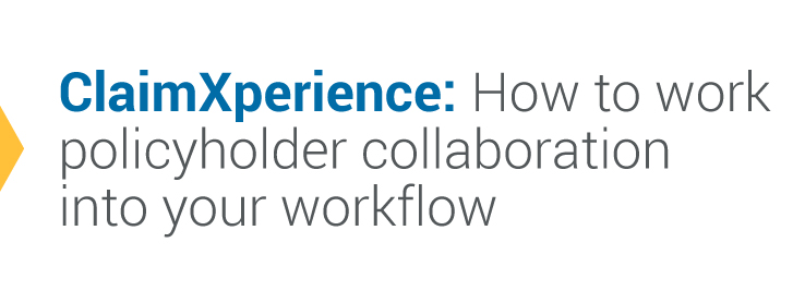 ClaimXperience: How to work policyholder collaboration into your workflow