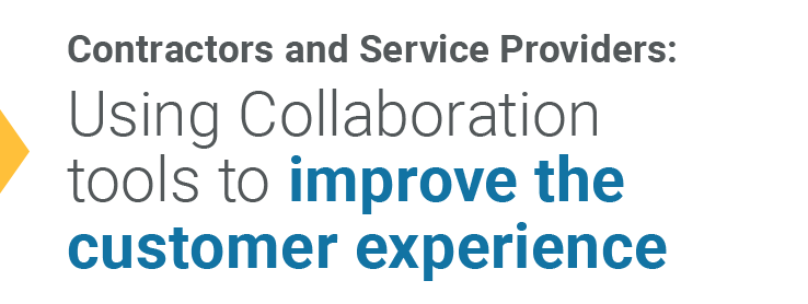 Contractors and Service Providers: Using Collaboration tools to improve the customer experience