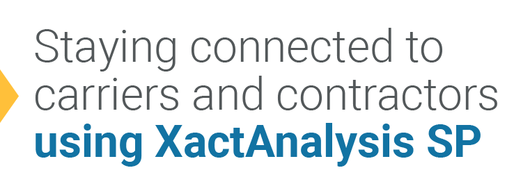 Staying connected to carriers and contractors using XactAnalysis SP