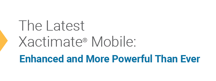 The Latest Xactimate Mobile: Enhanced and More Powerful Than Ever