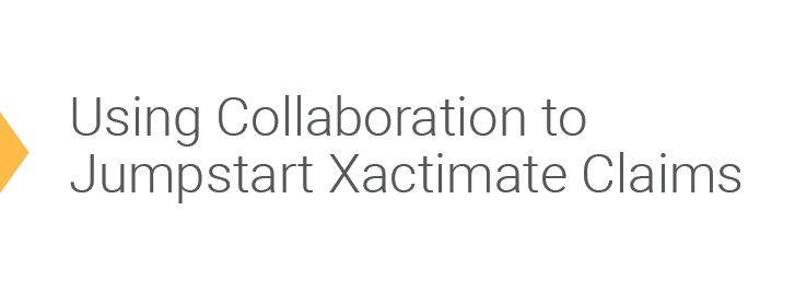 Using Collaboration To Jumpstart Xactimate Claims