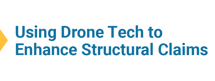 Using drone tech to enhance structural claims