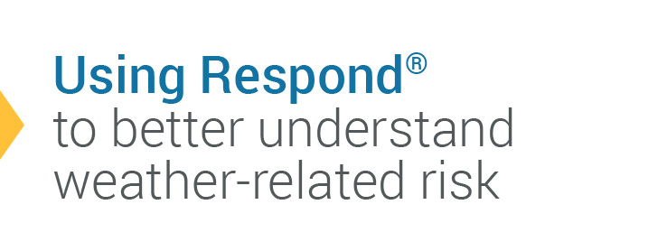 Using Respond® to Better Understand Weather-Related Risk