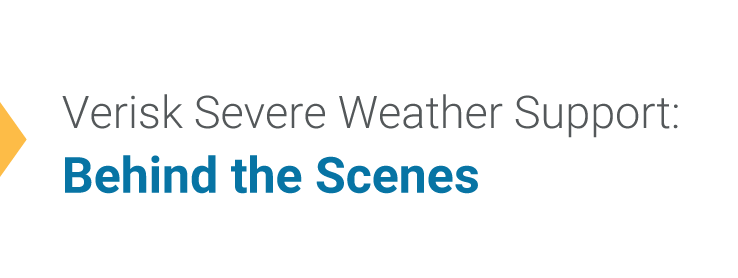Verisk Severe Weather Support Behind The Scenes