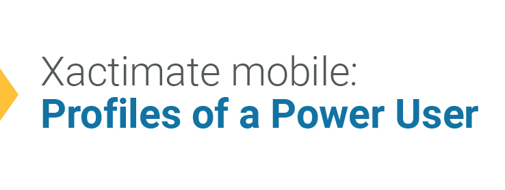 Xactimate mobile: Profiles of a Power User