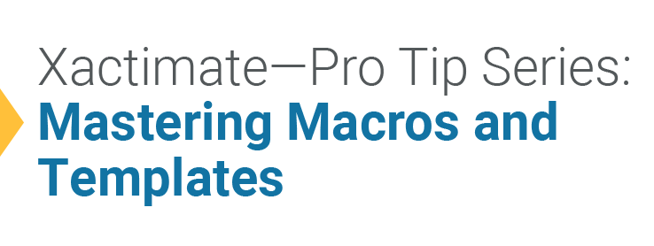 Xactimate Pro Tips: Speeding Your Estimating With Macros and Templates