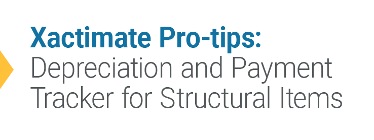 Xactimate Pro-tips: Depreciation and Payment Tracker for Structural Items