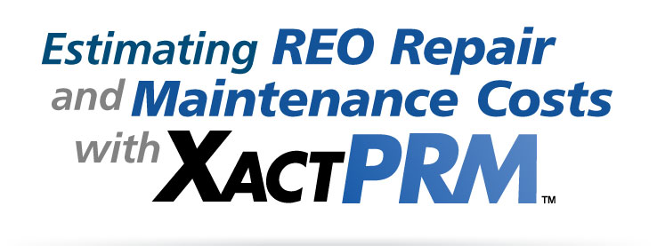 Estimating REO Repair and Maintenance Costs with XactPRM