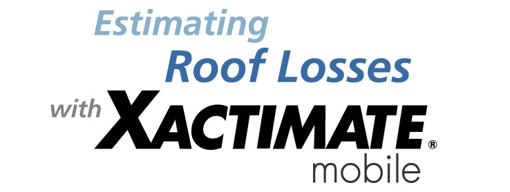 Estimating Roof Losses with Xactimate mobile