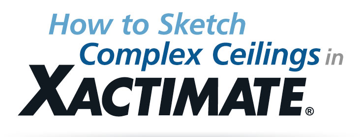 How to Sketch Complex Ceilings in Xactimate