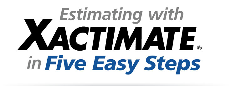 Estimating with Xactimate in Five Easy Steps