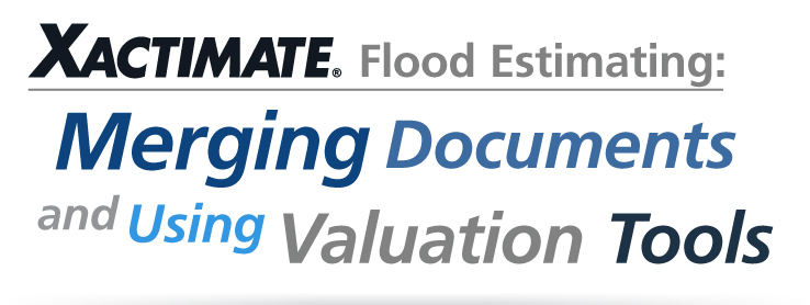 Xactimate Flood Estimating: Merging Documents and Using Valuation Tools